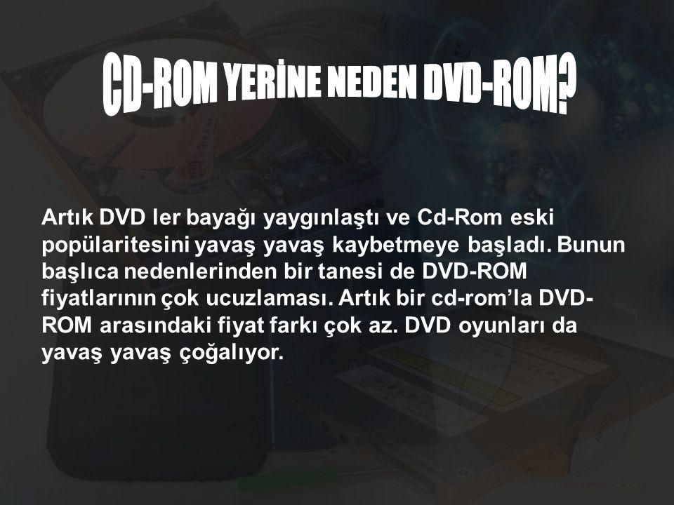 CD-ROM YERİNE NEDEN DVD-ROM