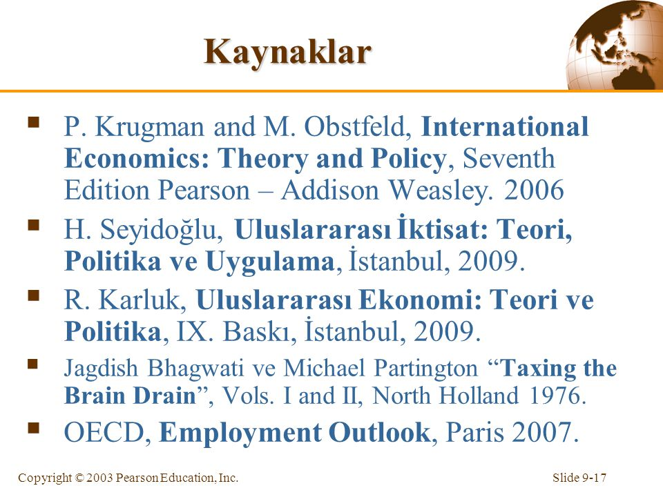 Kaynaklar P. Krugman and M. Obstfeld, International Economics: Theory and Policy, Seventh Edition Pearson – Addison Weasley