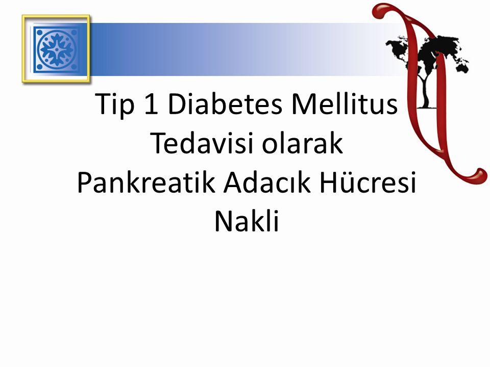 Tip 1 Diabetes Mellitus Tedavisi olarak Pankreatik Adacık Hücresi Nakli