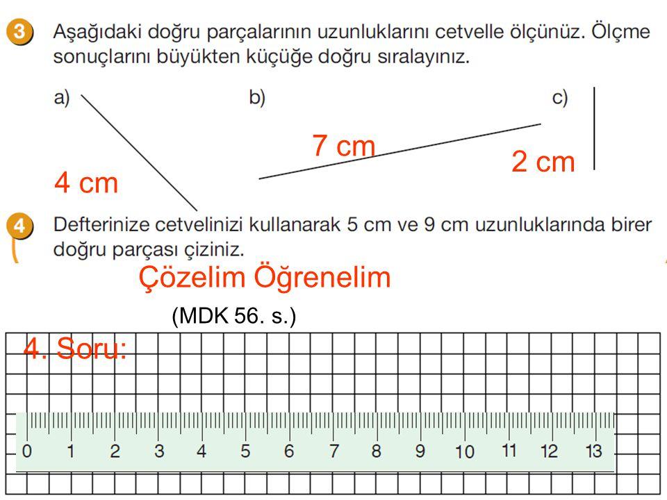 7 cm 2 cm 4 cm Çözelim Öğrenelim (MDK 56. s.) 4. Soru:
