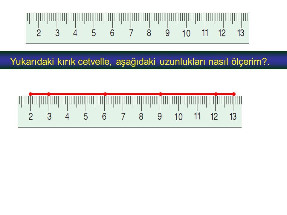 Yukarıdaki kırık cetvelle, aşağıdaki uzunlukları nasıl ölçerim .