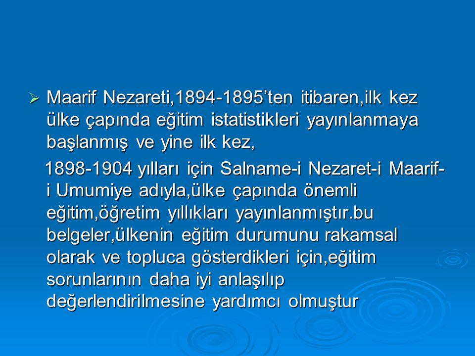 Maarif Nezareti,1894-1895'ten itibaren,ilk kez ülke çapında eğitim istatistikleri yayınlanmaya başlanmış ve yine ilk kez,