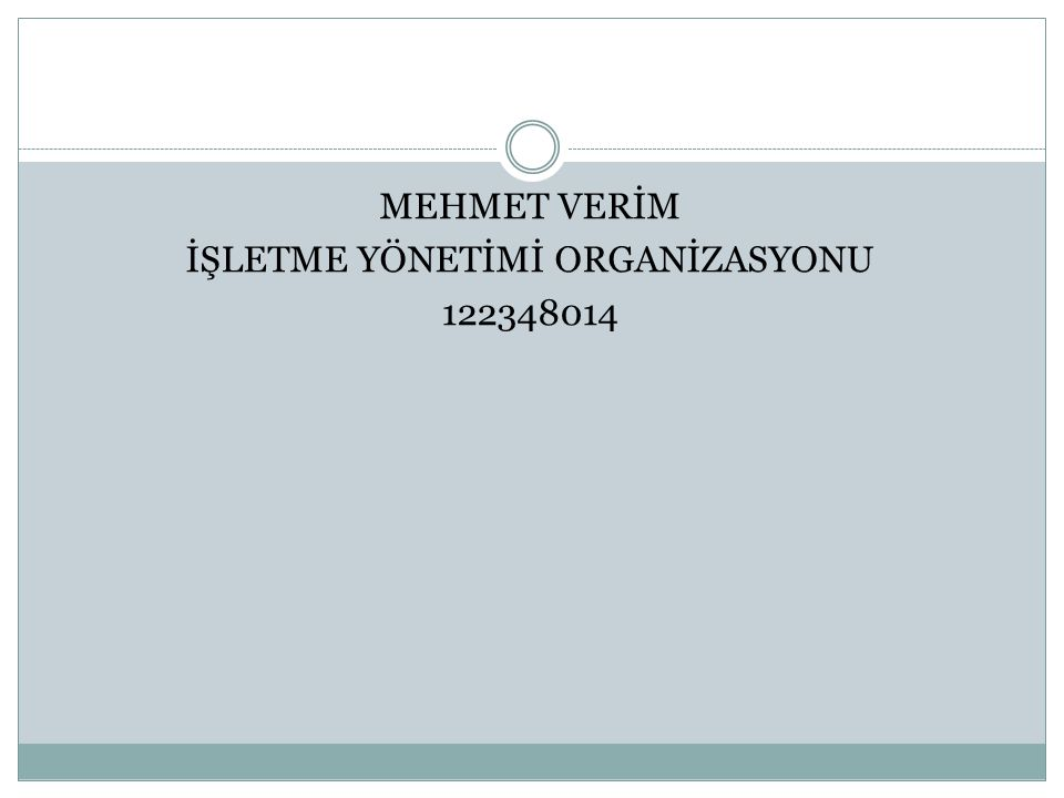 MEHMET VERİM İŞLETME YÖNETİMİ ORGANİZASYONU 122348014
