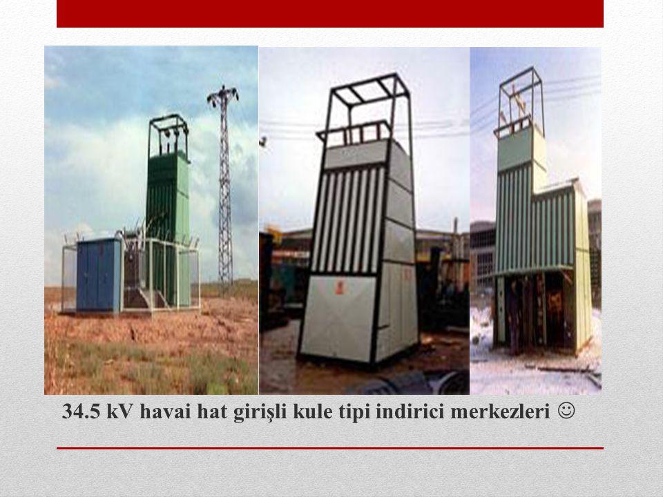 34.5 kV havai hat girişli kule tipi indirici merkezleri 