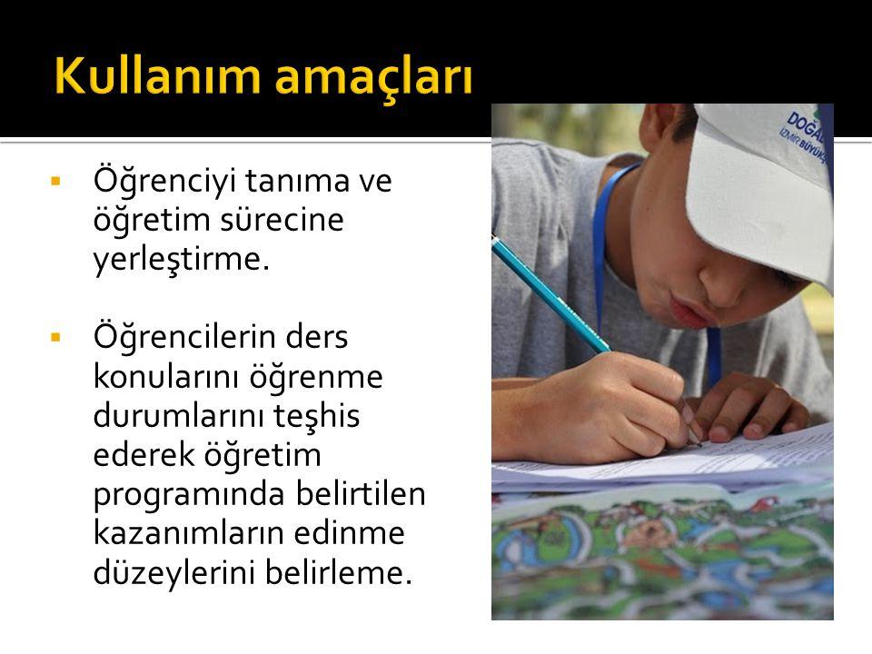 Kullanım amaçları Öğrenciyi tanıma ve öğretim sürecine yerleştirme.