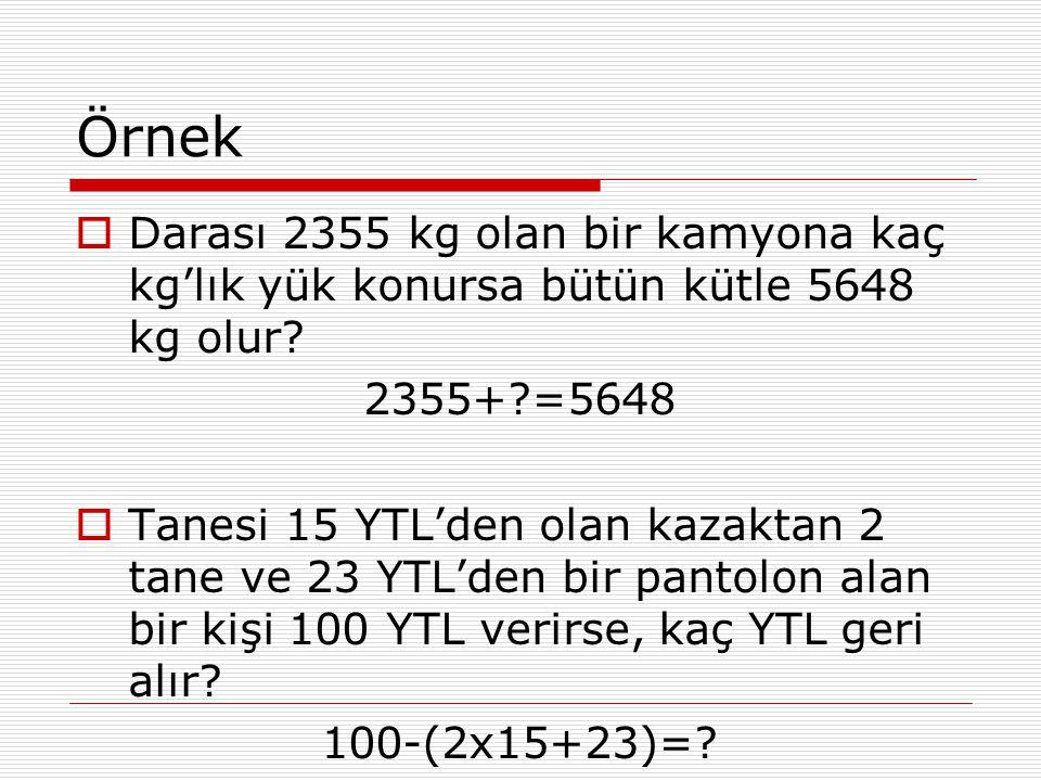 Örnek Darası 2355 kg olan bir kamyona kaç kg'lık yük konursa bütün kütle 5648 kg olur 2355+ =5648.