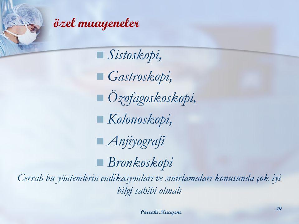Sistoskopi, Gastroskopi, Özofagoskoskopi, Kolonoskopi, Anjiyografi