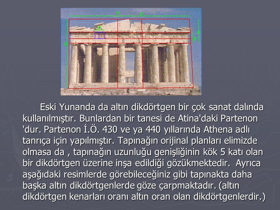 Eski Yunanda da altın dikdörtgen bir çok sanat dalında kullanılmıştır