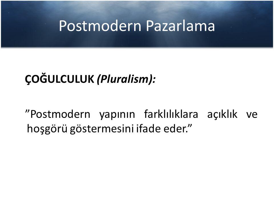 Postmodern Pazarlama ÇOĞULCULUK (Pluralism): Postmodern yapının farklılıklara açıklık ve hoşgörü göstermesini ifade eder.