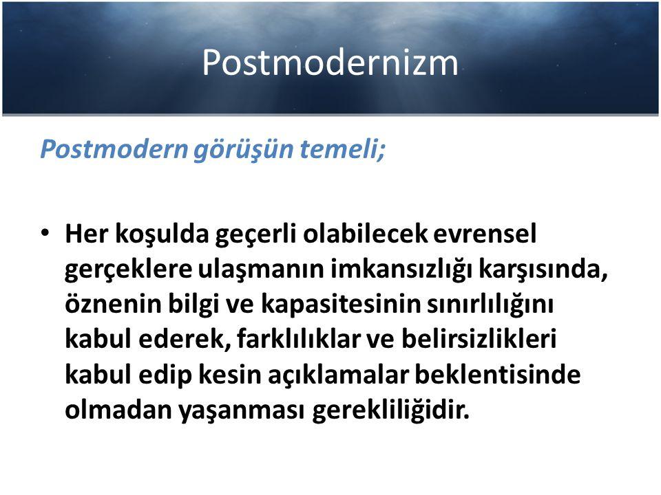 Postmodernizm Postmodern görüşün temeli;