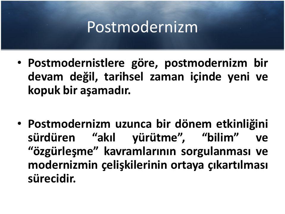Postmodernizm Postmodernistlere göre, postmodernizm bir devam değil, tarihsel zaman içinde yeni ve kopuk bir aşamadır.