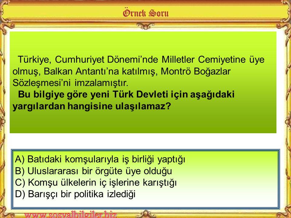Türkiye, Cumhuriyet Dönemi'nde Milletler Cemiyetine üye olmuş, Balkan Antantı'na katılmış, Montrö Boğazlar Sözleşmesi'ni imzalamıştır.