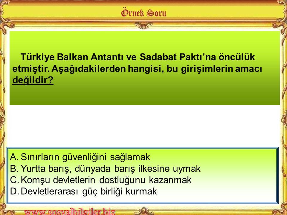 Türkiye Balkan Antantı ve Sadabat Paktı'na öncülük etmiştir