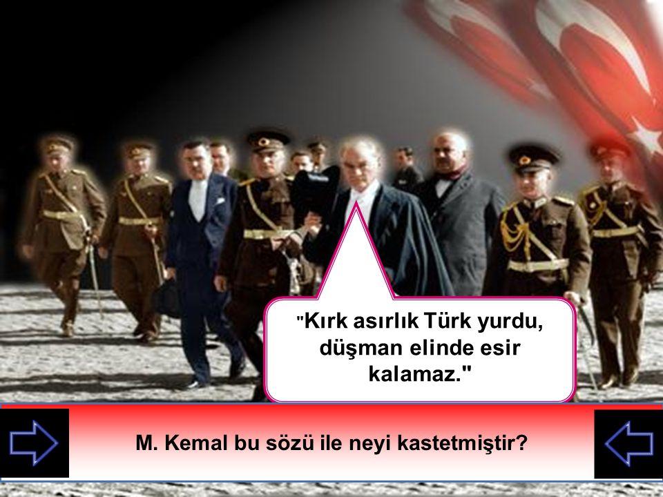 M. Kemal bu sözü ile neyi kastetmiştir