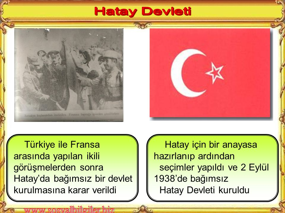 Hatay Devleti Türkiye ile Fransa arasında yapılan ikili görüşmelerden sonra Hatay'da bağımsız bir devlet kurulmasına karar verildi.