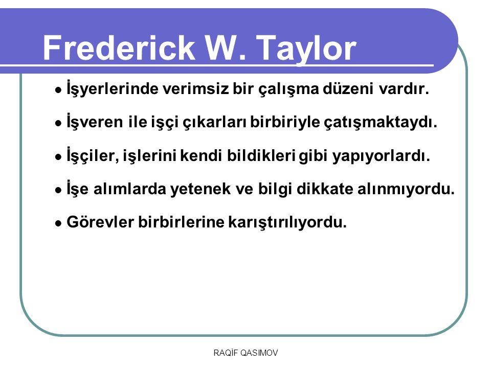 Frederick W. Taylor İşyerlerinde verimsiz bir çalışma düzeni vardır.