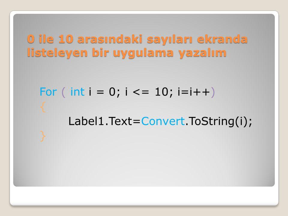 0 ile 10 arasındaki sayıları ekranda listeleyen bir uygulama yazalım