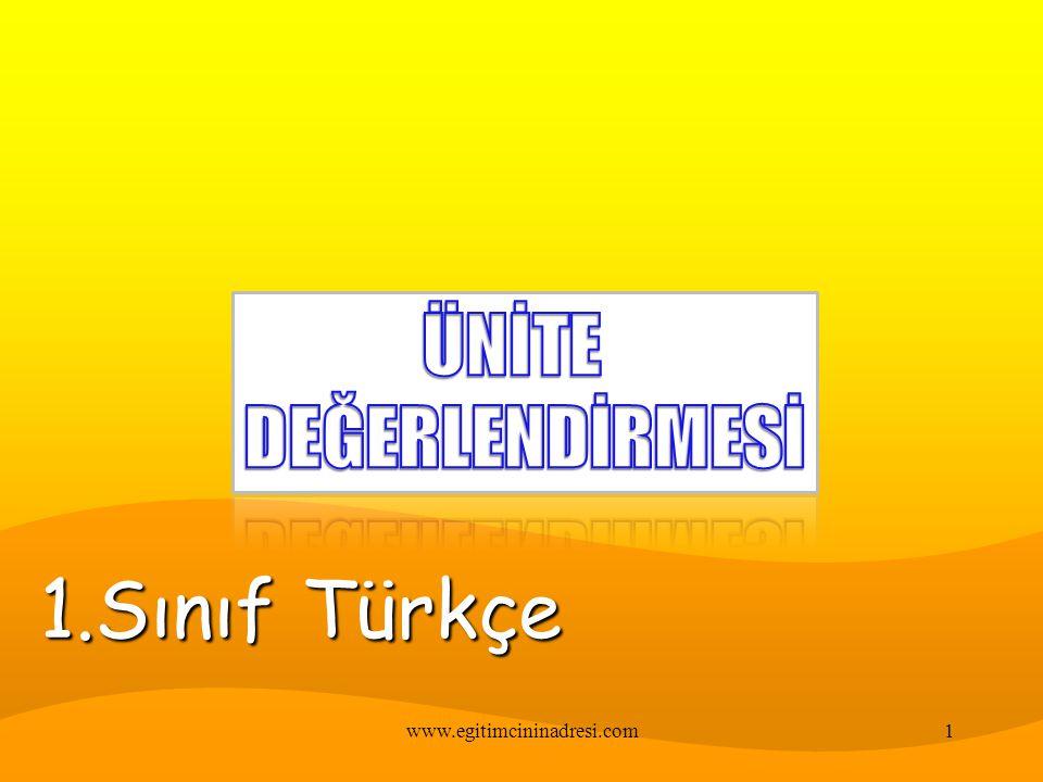ÜNİTE DEĞERLENDİRMESİ 1.Sınıf Türkçe www.egitimcininadresi.com