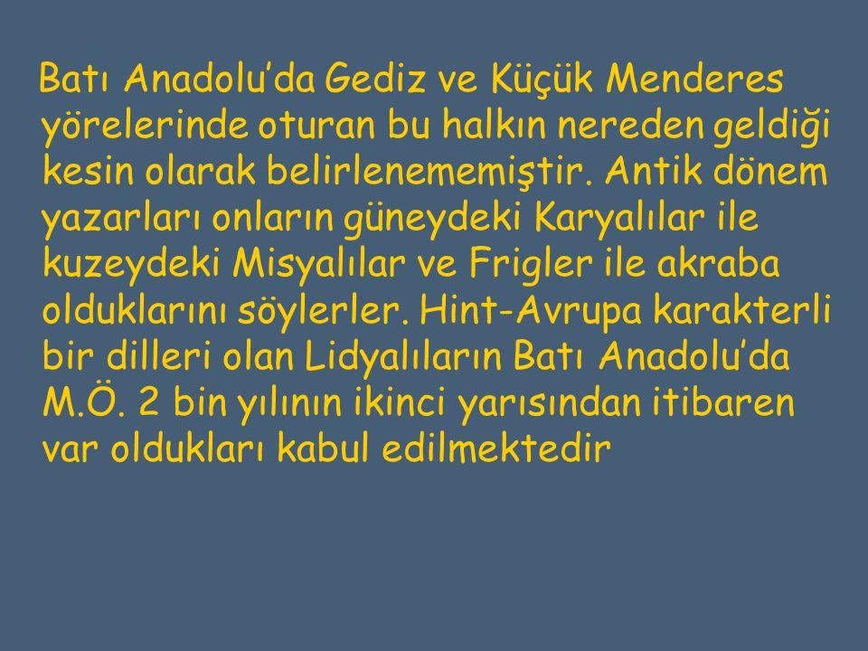 Batı Anadolu'da Gediz ve Küçük Menderes yörelerinde oturan bu halkın nereden geldiği kesin olarak belirlenememiştir.