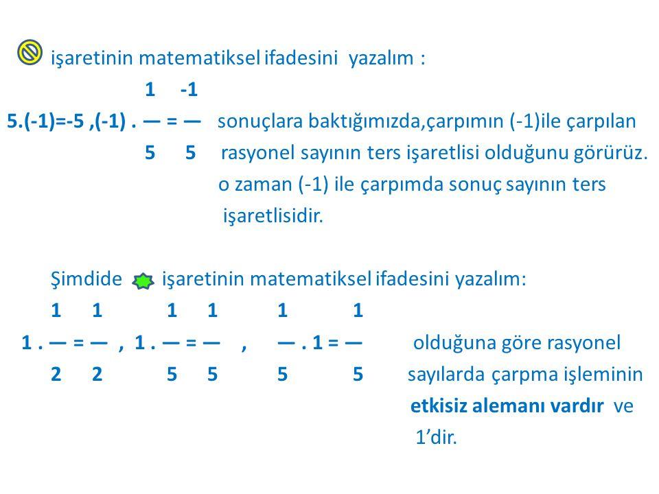 işaretinin matematiksel ifadesini yazalım : 1 -1 5. (-1)=-5 ,(-1)