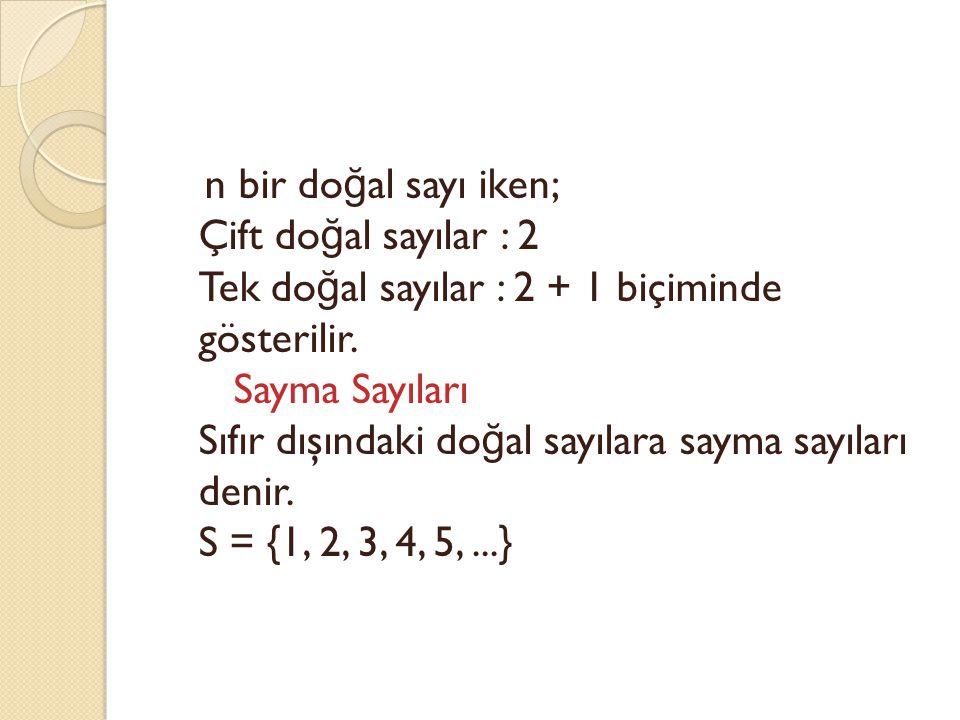 n bir doğal sayı iken; Çift doğal sayılar : 2 Tek doğal sayılar : 2 + 1 biçiminde gösterilir.