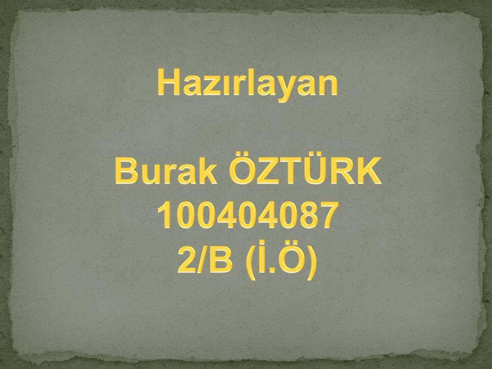 Hazırlayan Burak ÖZTÜRK 100404087 2/B (İ.Ö)