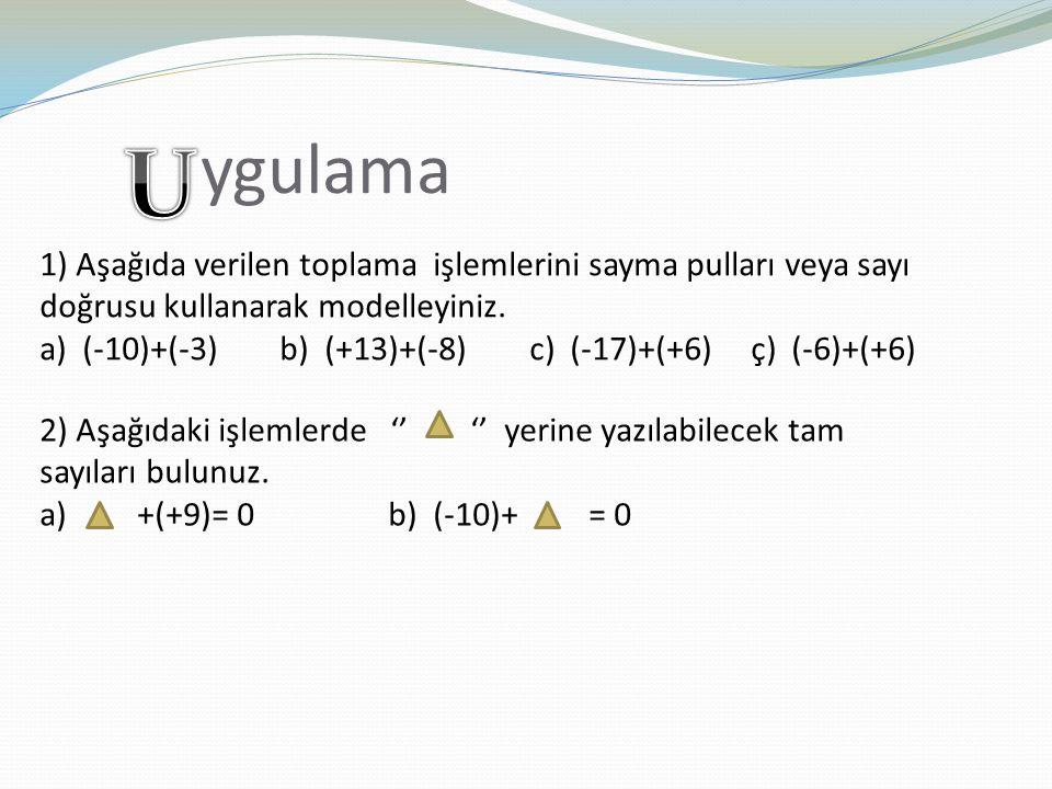 ygulama U. 1) Aşağıda verilen toplama işlemlerini sayma pulları veya sayı doğrusu kullanarak modelleyiniz.