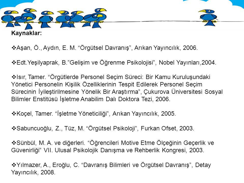 Kaynaklar: Aşan, Ö., Aydın, E. M. Örgütsel Davranış , Arıkan Yayıncılık, 2006.