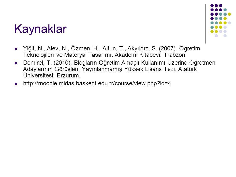Kaynaklar Yiğit, N., Alev, N., Özmen, H., Altun, T., Akyıldız, S. (2007). Öğretim Teknolojileri ve Materyal Tasarımı. Akademi Kitabevi: Trabzon.