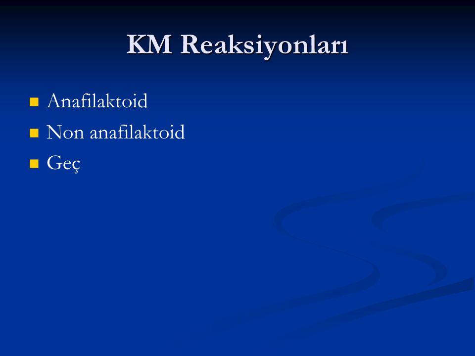 KM Reaksiyonları Anafilaktoid Non anafilaktoid Geç