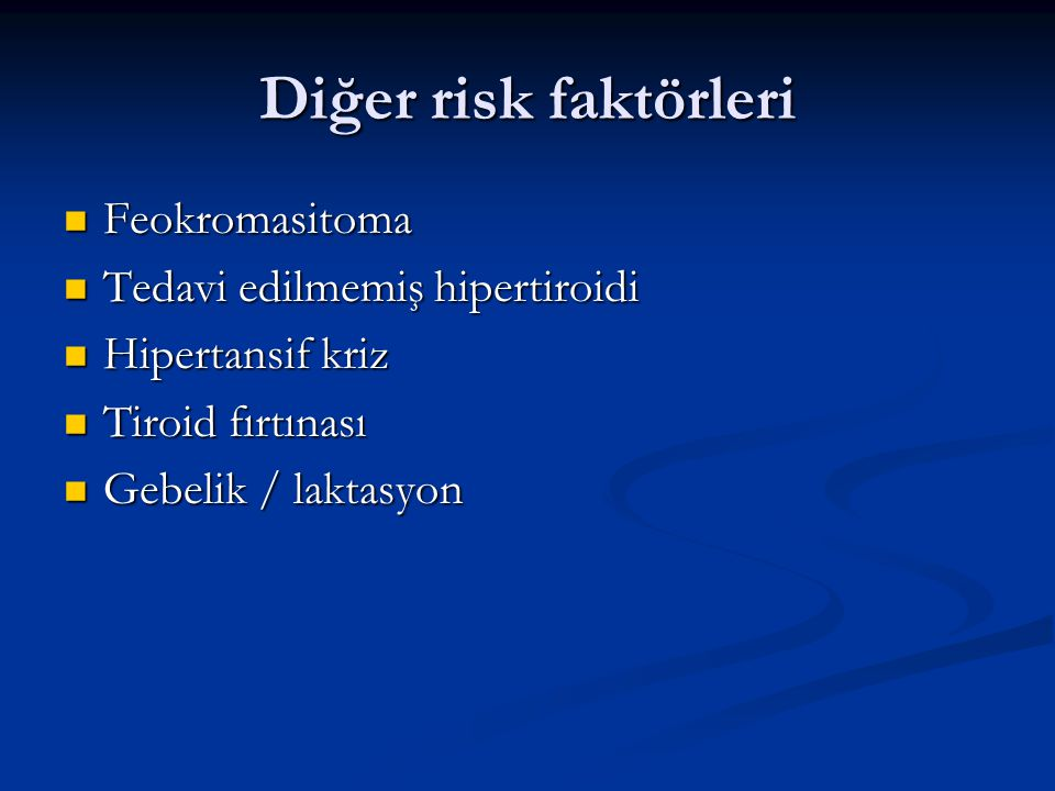 Diğer risk faktörleri Feokromasitoma Tedavi edilmemiş hipertiroidi