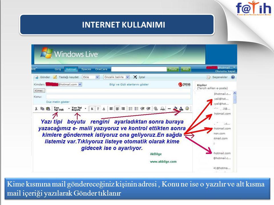 INTERNET KULLANIMI Kime kısmına mail göndereceğiniz kişinin adresi , Konu ne ise o yazılır ve alt kısma mail içeriği yazılarak Gönder tıklanır.