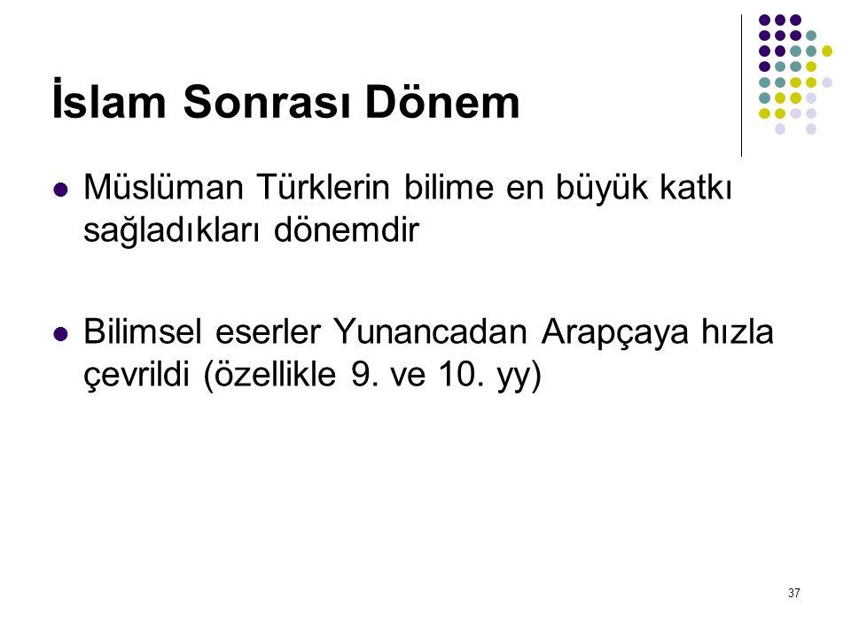 İslam Sonrası Dönem Müslüman Türklerin bilime en büyük katkı sağladıkları dönemdir.