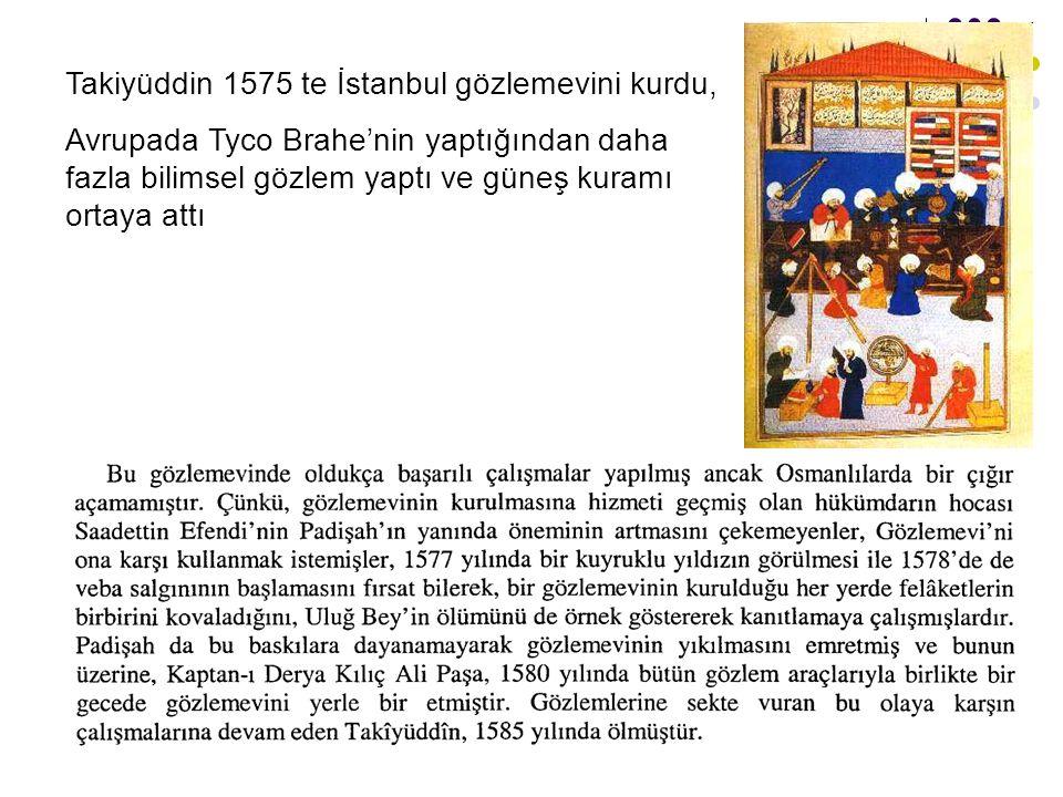 Takiyüddin 1575 te İstanbul gözlemevini kurdu,