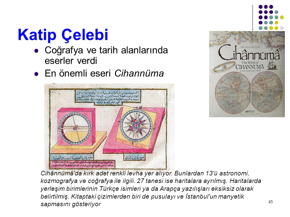 Katip Çelebi Coğrafya ve tarih alanlarında eserler verdi