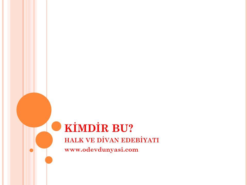 HALK VE DİVAN EDEBİYATI www.odevdunyasi.com