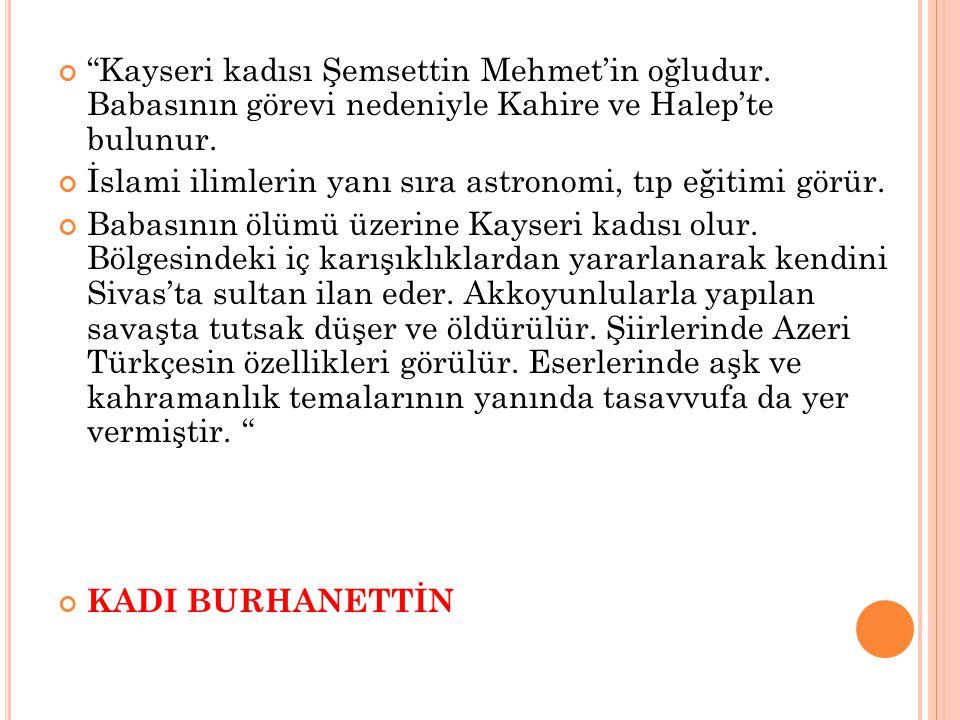 Kayseri kadısı Şemsettin Mehmet'in oğludur