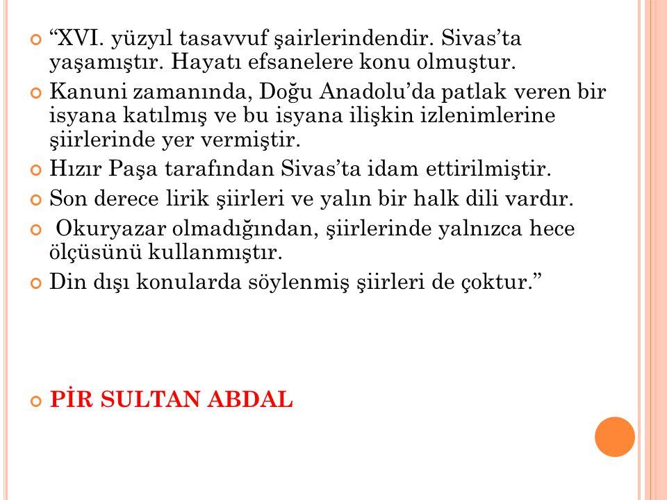 XVI. yüzyıl tasavvuf şairlerindendir. Sivas'ta yaşamıştır