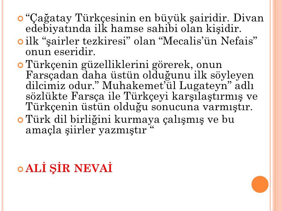 Çağatay Türkçesinin en büyük şairidir