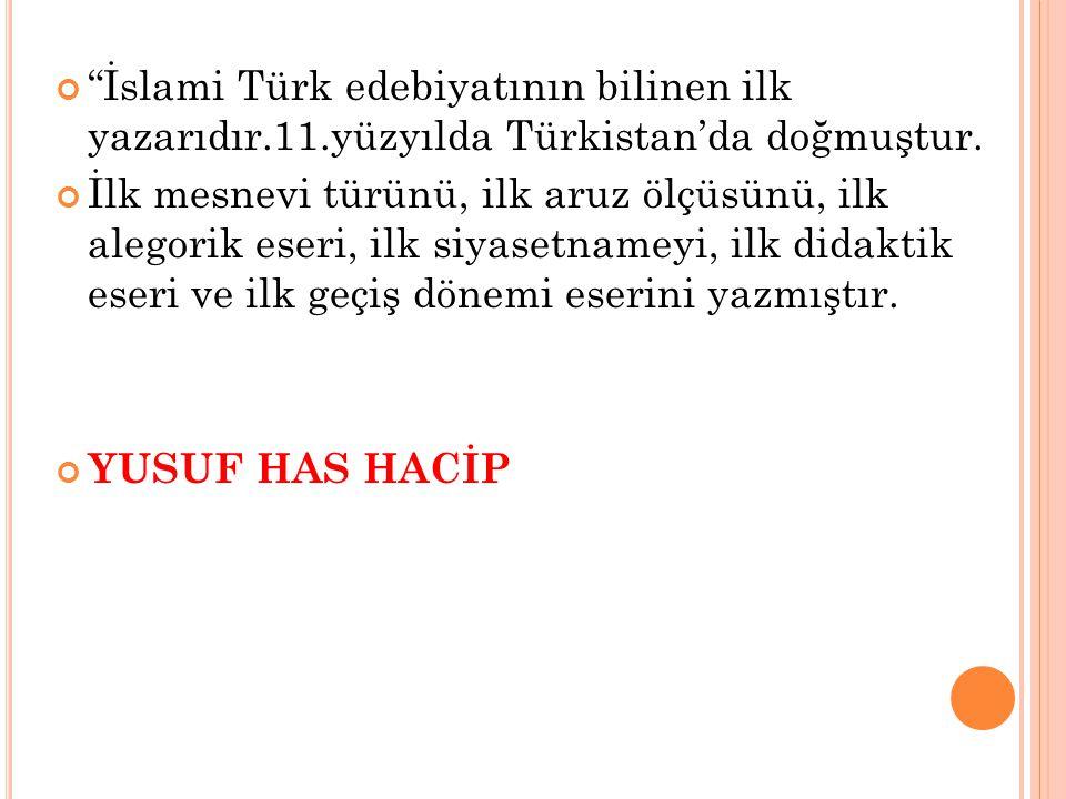 İslami Türk edebiyatının bilinen ilk yazarıdır. 11