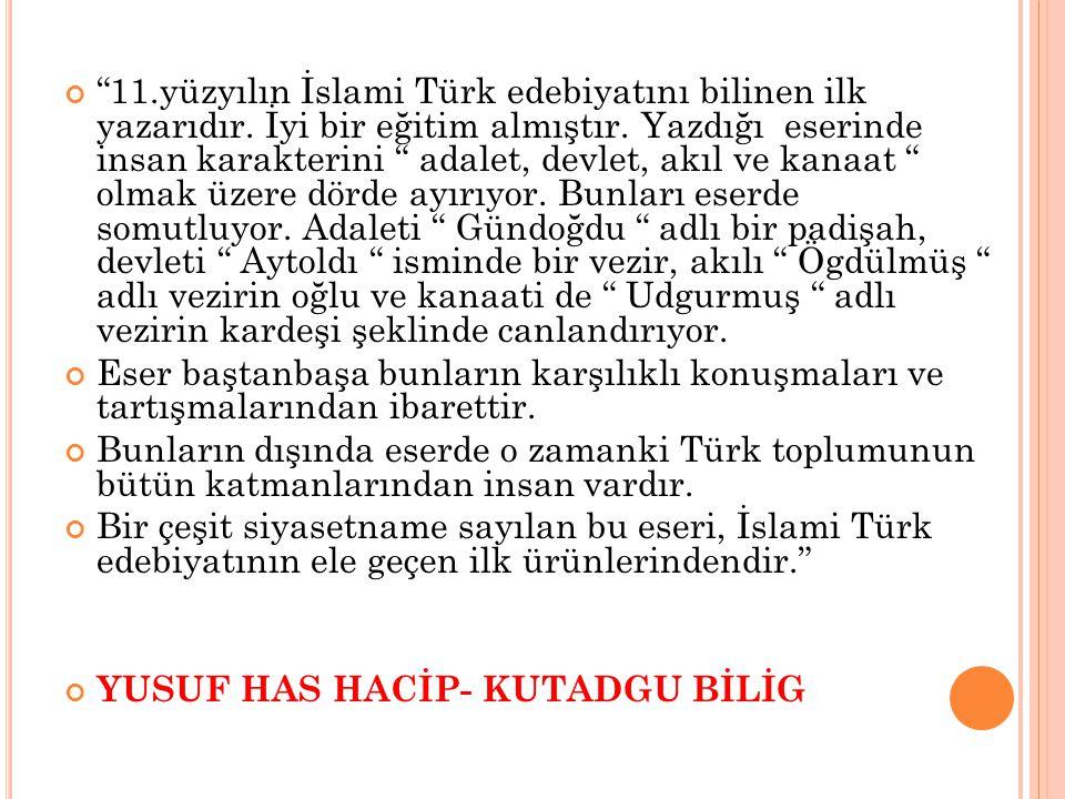 11. yüzyılın İslami Türk edebiyatını bilinen ilk yazarıdır