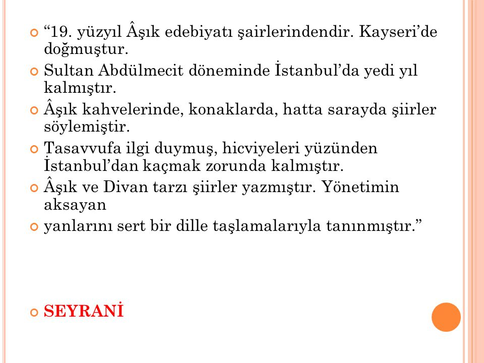 19. yüzyıl Âşık edebiyatı şairlerindendir. Kayseri'de doğmuştur.