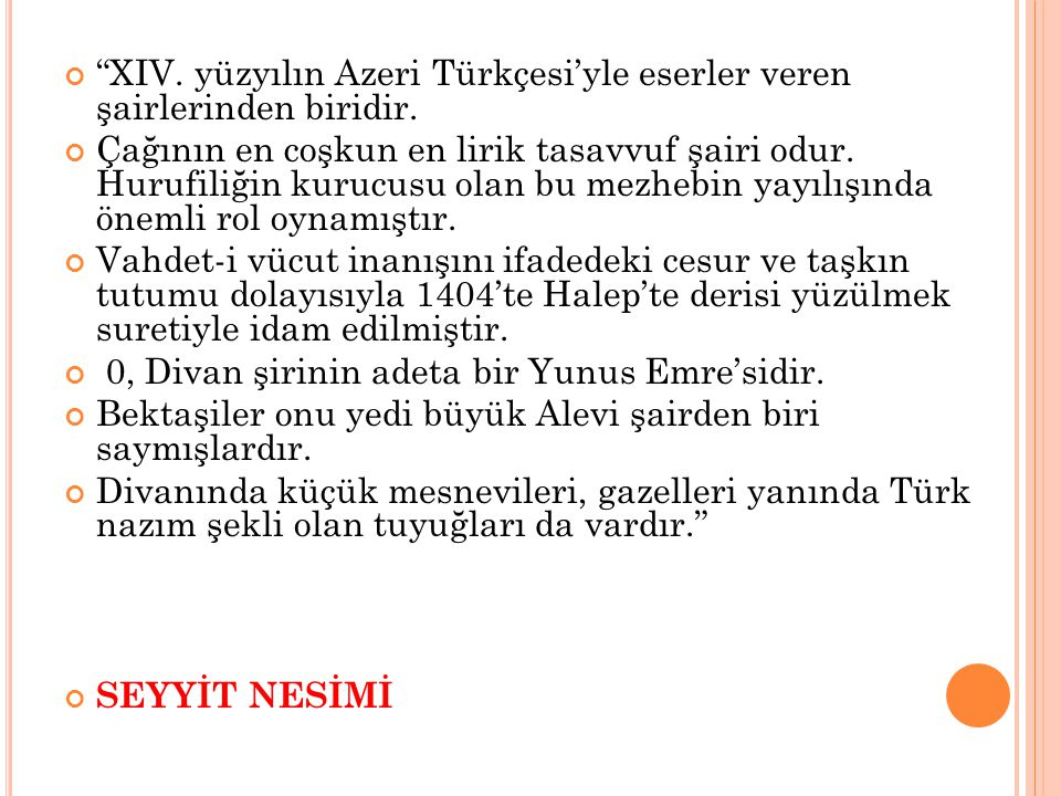 XIV. yüzyılın Azeri Türkçesi'yle eserler veren şairlerinden biridir.
