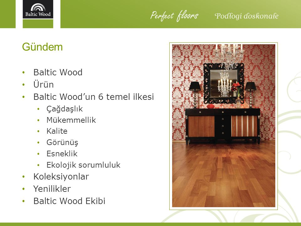 Perfect floors Gündem Baltic Wood Ürün Baltic Wood'un 6 temel ilkesi