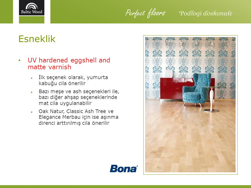 Perfect floors Esneklik UV hardened eggshell and matte varnish