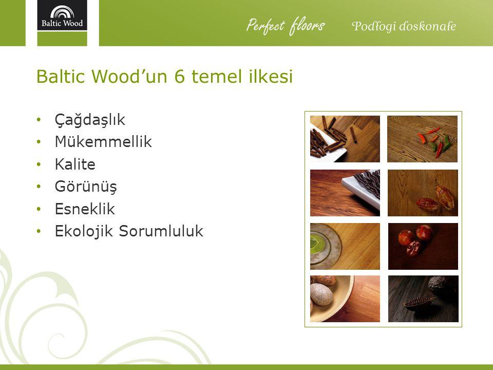 Perfect floors Baltic Wood'un 6 temel ilkesi Çağdaşlık Mükemmellik