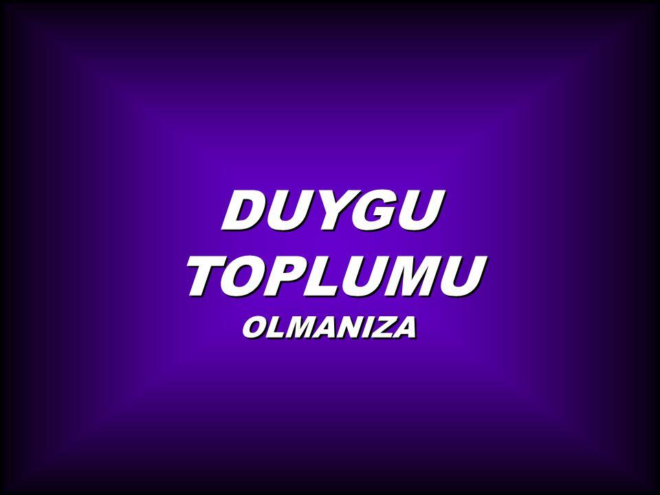 DUYGU TOPLUMU OLMANIZA