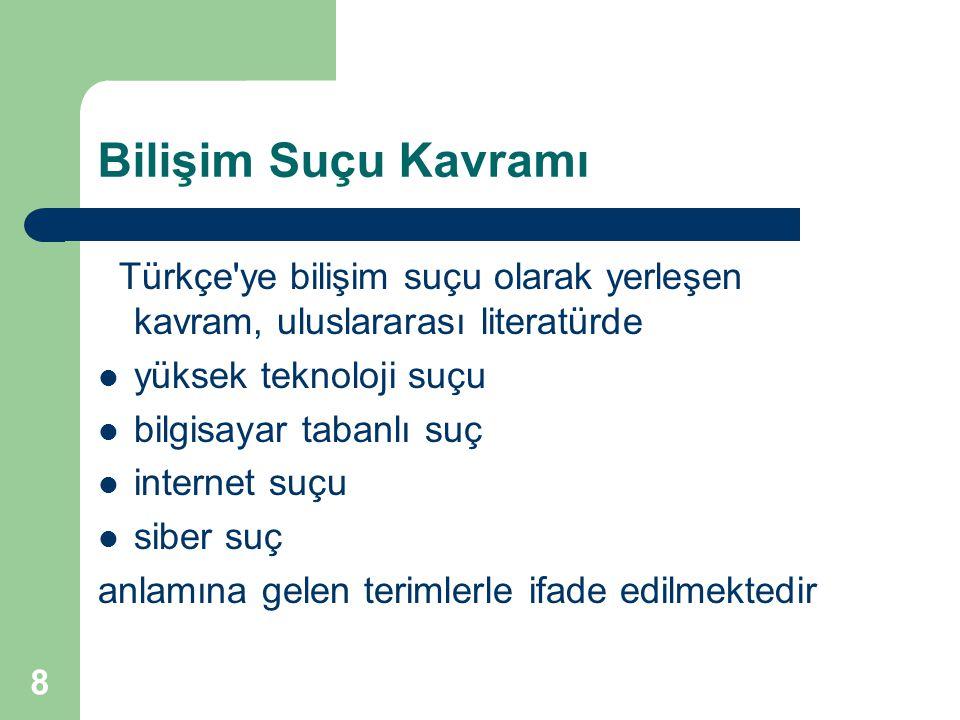 Bilişim Suçu Kavramı Türkçe ye bilişim suçu olarak yerleşen kavram, uluslararası literatürde. yüksek teknoloji suçu.