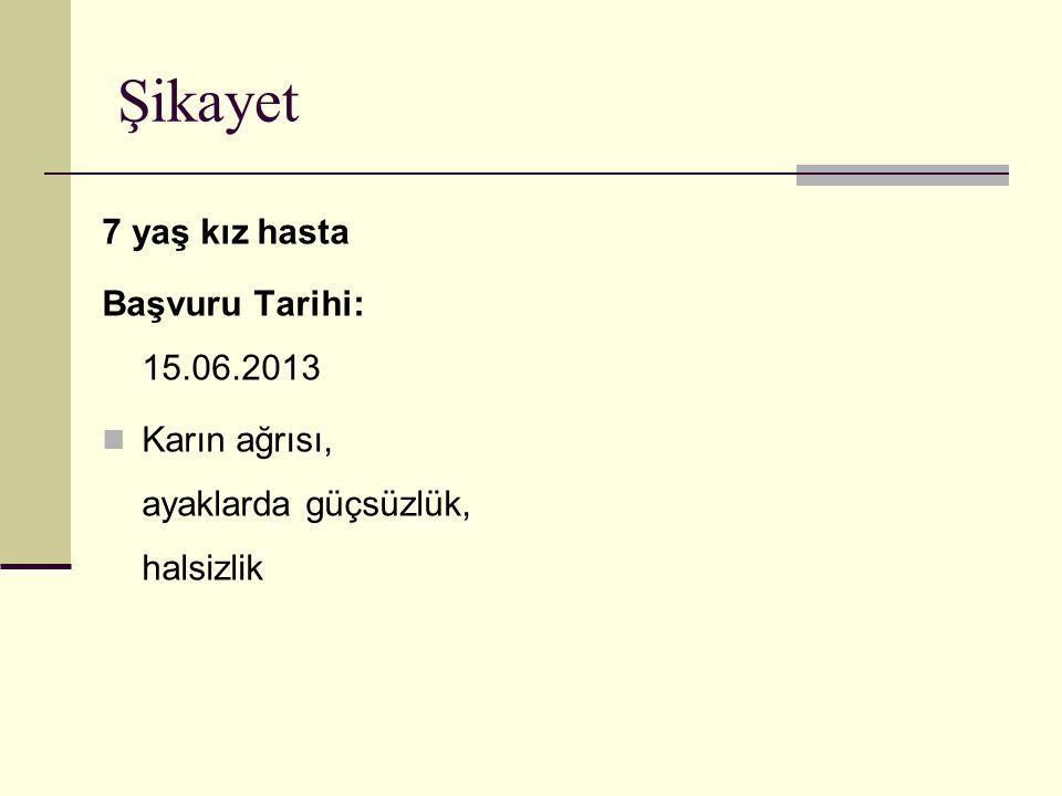 Şikayet 7 yaş kız hasta Başvuru Tarihi: 15.06.2013