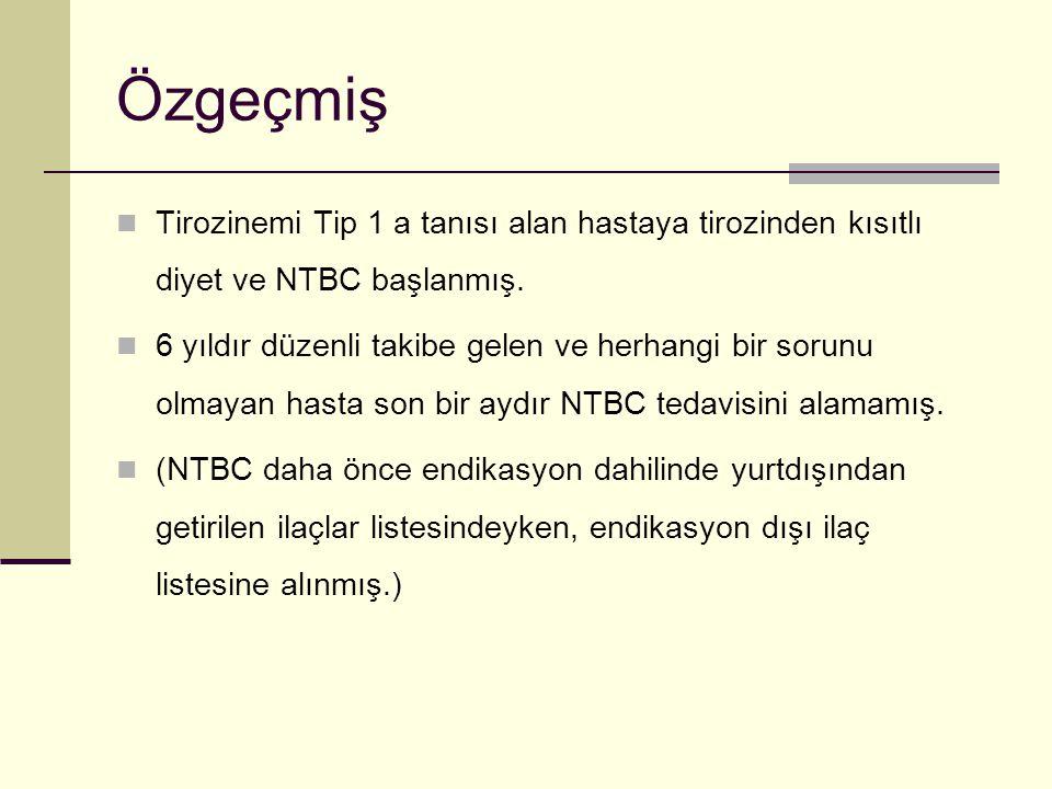 Özgeçmiş Tirozinemi Tip 1 a tanısı alan hastaya tirozinden kısıtlı diyet ve NTBC başlanmış.